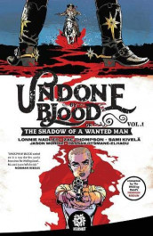 Undone by Blood or the Shadow of a Wanted Man 1