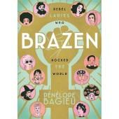 Brazen - Rebel Ladies Who Rocked the World