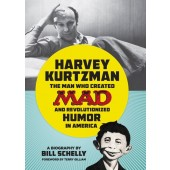 Harvey Kurtzman - The Man Who Created Mad and Revolutionized Humor in America