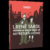 I, Rene Tardi, Prisoner of War in Stalag IIB - My Return Home