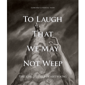 To Laugh That We May Not Weep - The Life & Times of Art Young